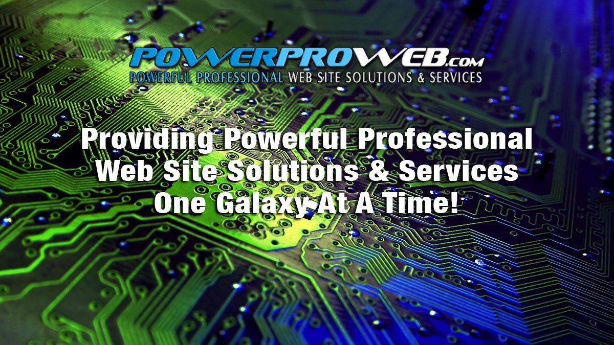 Providing Powerful Professional Web Site Solutions & Services One Galaxy At A Time!